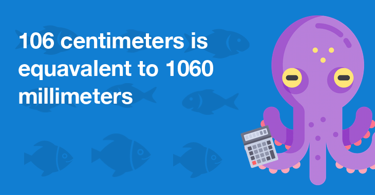 106 centimeters is equal to 1060 millimeters