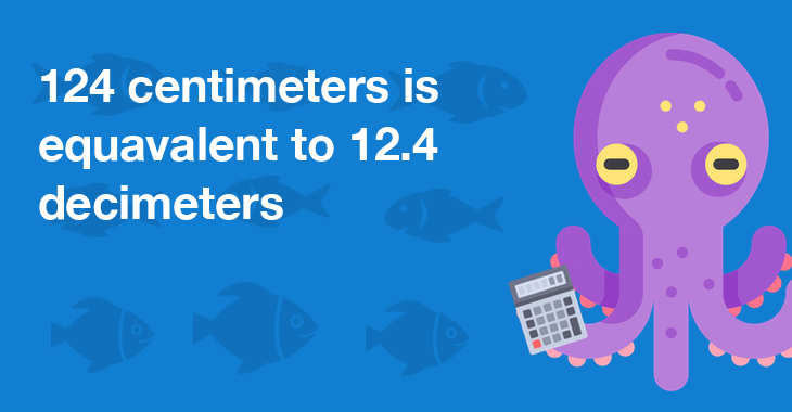 124 centimeters is equal to 12.4 decimeters
