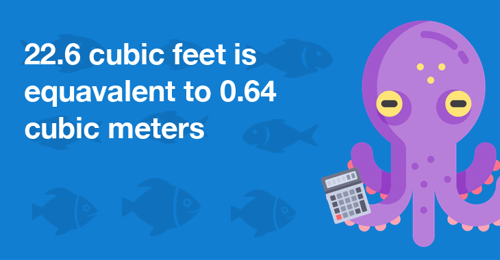 22.6 cubic feet is equal to 0.64 cubic meters