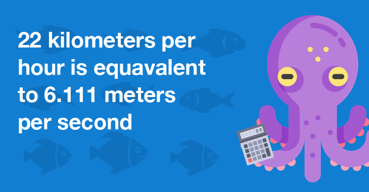 22 kilometers per hour is equal to 6.111 meters per second