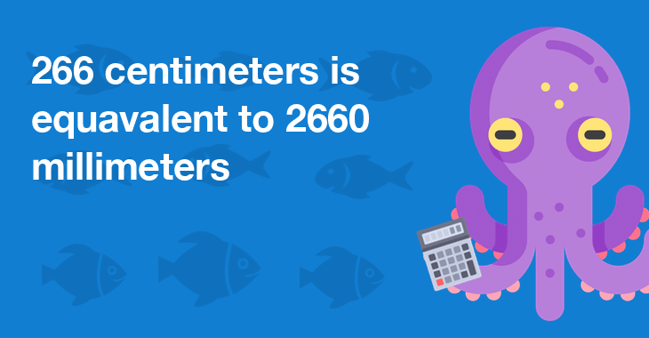 266 centimeters is equal to 2660 millimeters