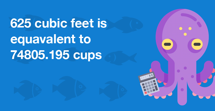 625 cubic feet is equal to 74805.195 cups