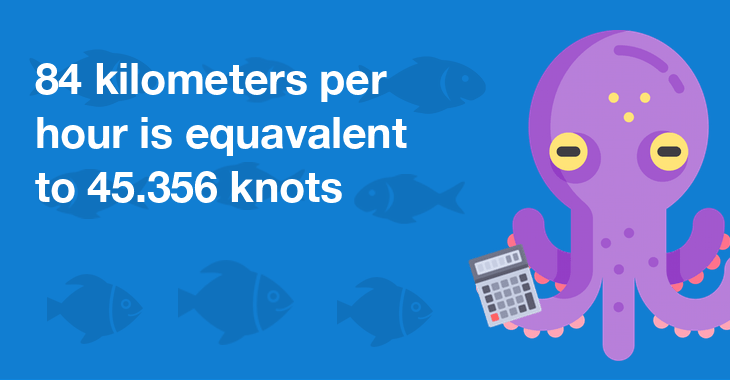84 kilometers per hour is equal to 45.356 knots